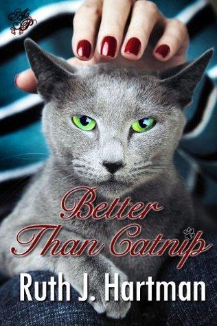 Better Than Catnip  by  Ruth J. Hartman