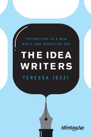 The Idea Writers: Copywriting in a New Media and Marketing Era Teressa Iezzi