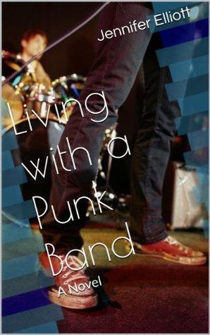 Living with a Punk Band  by  Jennifer Elliott
