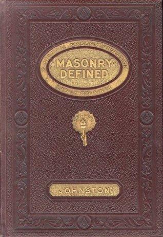 MASONRY DEFINED- A Liberal Masonic Education Albert G. MacKey