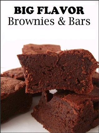 Big Flavor Brownies and Bars: Grandmas From-Scratch Favorites  by  Judy Conklin