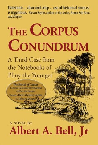 The Corpus Conundrum (A third case from the notebooks of Pliny the Younger) Albert A. Bell Jr.