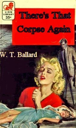 Theres That Corpse Again  by  W.T. Ballard