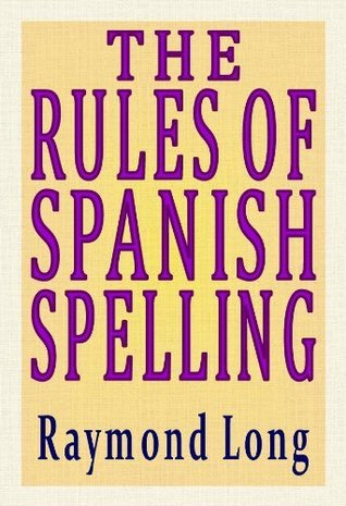 The Rules of Spanish Spelling RAYMOND LONG
