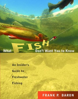 What Fish Dont Want You to Know : The Insiders Guide to Fresh-Water Spin-Fishing Frank Baron