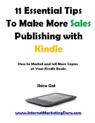 11 Essential Tips To Make More Sales Publishing with Kindle  by  Shira Gal