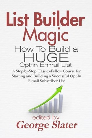 List Builder Magic: How To Build a HUGE Opt-in E-mail List  by  Steve Quartermaine