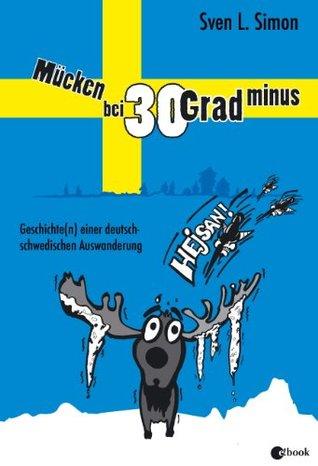 Mücken bei 30 Grad minus - Geschichte(n) einer deutsch-schwedischen Auswanderung  by  Sven L. Simon
