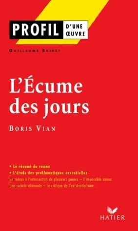 Profil - Vian (Boris) : Lécume des jours:Analyse littéraire de loeuvre (Profil dune Oeuvre)  by  Boris Vian