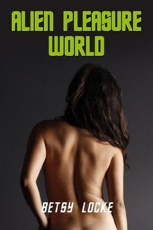 Alien Pleasure World  by  Betsy Locke