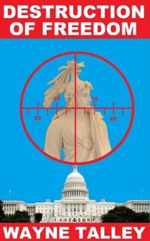 Destruction of Freedom  by  Wayne Talley