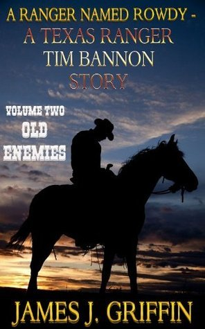 Old Enemies (A Ranger Named Rowdy: A Texas Ranger Tim Bannon Story #2) James J. Griffin