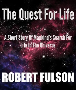 The Quest For Life Robert Fulson