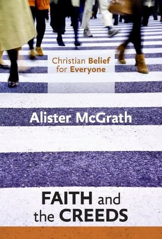 Christian Belief for Everyone: Faith and Creeds Alister McGrath
