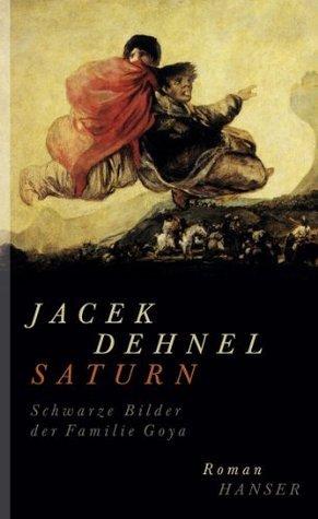 Saturn. Schwarze Bilder der Familie Goya: Roman  by  Jacek Dehnel