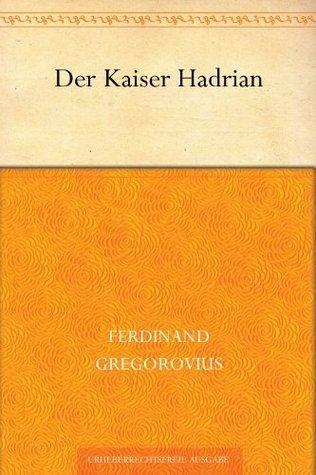 Der Kaiser Hadrian  by  Ferdinand Gregorovius