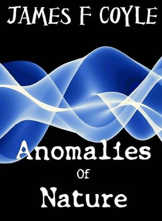 ANOMALIES OF NATURE James F.  Coyle