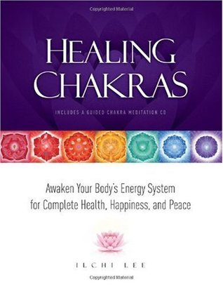 Healing Chakras: Awaken Your Bodys Energy System for Complete Health, Happiness, and Peace  by  Ilchi Lee