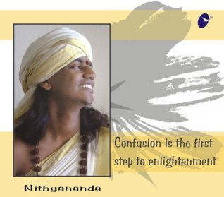 Confusion is the First Step to Enlightenment  by  Paramahamsa Nithyananda