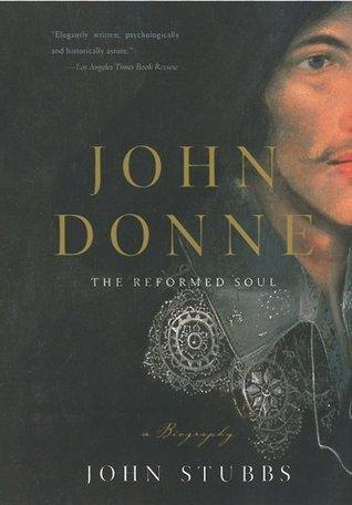 John Donne: The Reformed Soul: A Biography  by  John Stubbs