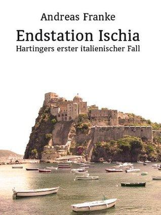 ENDSTATION ISCHIA (Hartingers erster italienischer Fall)  by  Andreas Franke
