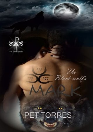 The Black Wolfs Mark (The Black Wolfs Mark, #1) Pet Torres