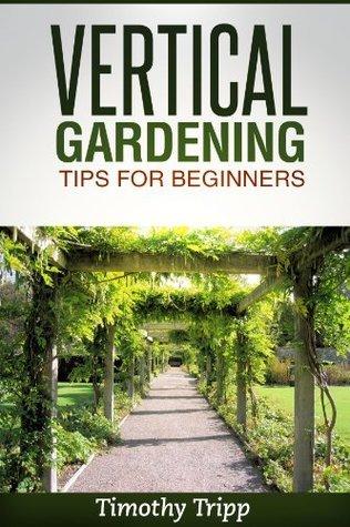 Vertical Gardening Tips For Beginners Timothy Tripp