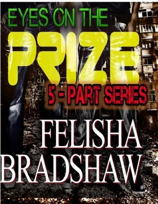 Eyes On The Pryze The Saga (Books 1 - 5) Felisha Bradshaw