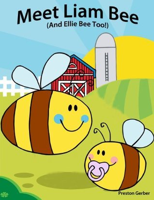 Meet Liam Bee (And Ellie Bee Too!) - A Cute Picture Book Preston Gerber