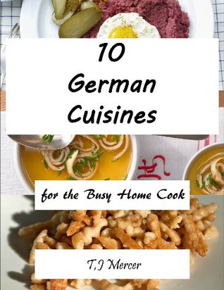 German Cuisines for the Busy Home Cook  by  T.J. Mercer