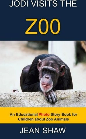 Jodi Visits The Zoo - Childrens Photo Story Book  by  Jean Shaw