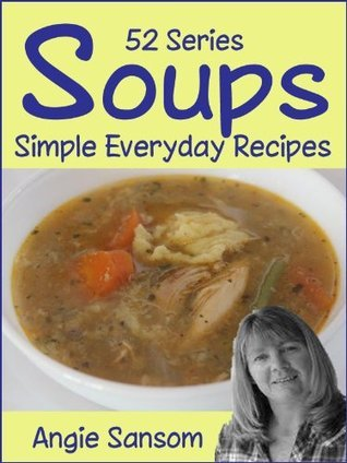 Soups (52 Series, Simple Everday Recipes)  by  Angie Sansom