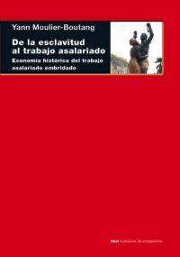 De la esclavitud al trabajo asalariado: Economía histórica del trabajo asalariado embridado  by  Yann Moulier-Boutang