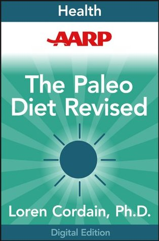 AARP The Paleo Diet Revised: Lose Weight and Get Healthy Eating the Foods You Were Designed to Eat by Loren Cordain