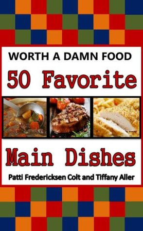 50 Favorite Main Dishes  by  WorthADamnFood