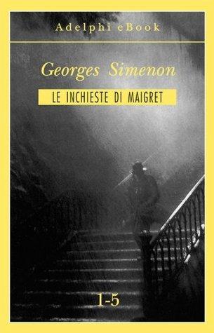 Le inchieste di Maigret 1-5  by  Georges Simenon