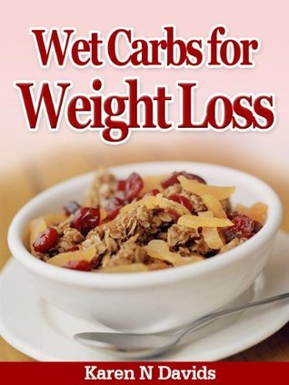 Wet Carbs for Weight Loss | Manage Your Nutritional Needs with  Carbohydrates  by  Karen N. Davids