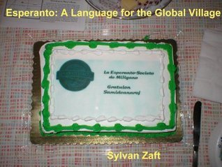 Esperanto: A Language for the Global Village Sylvan Zaft