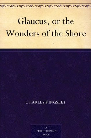 Glaucus, or the Wonders of the Shore  by  Charles Kingsley