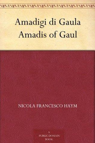 Amadigi di Gaula  by  Garci Rodríguez de Montalvo
