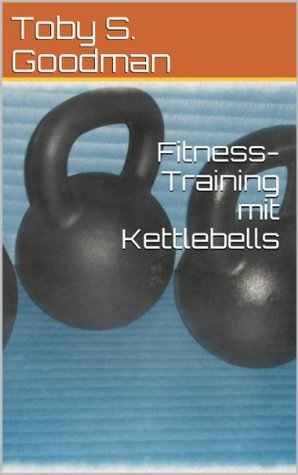 Fitness-Training mit Kettlebells  by  Toby S. Goodman
