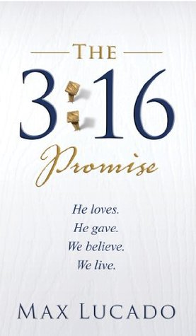 The 3:16 Promise: He Loves.  He Gives.  We Believe.  We Live.  by  Max Lucado