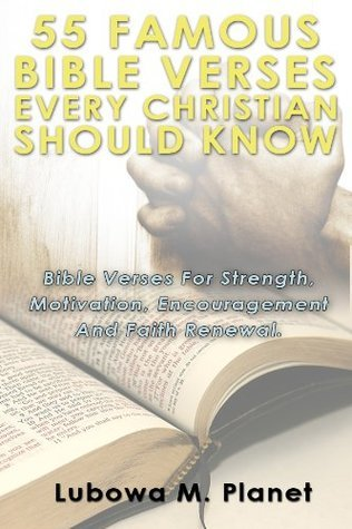 55 Famous Bible Verses Every Christian Should Know. Bible Verses For Strength,Motivation, Encouragement And Faith Renewal  by  M.Planet Lubowa
