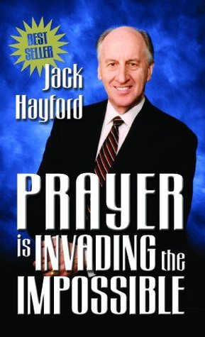 Prayer Invading Impossible  by  Jack Hayford