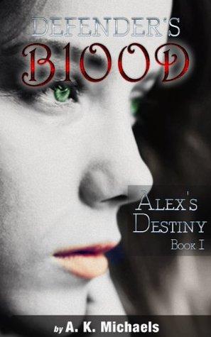 Alexs Destiny (Defenders Blood, #1)  by  A.K. Michaels