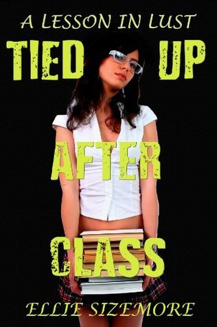 Tied Up After Class: A Lesson in Lust Ellie Sizemore
