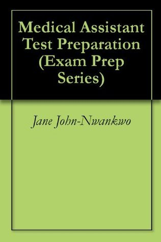 Medical Assistant Test Preparation (Exam Prep Series)  by  Jane John-Nwankwo