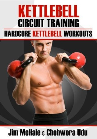 Kettlebell Circuit Training: Hardcore Kettlebell Workouts James McHale