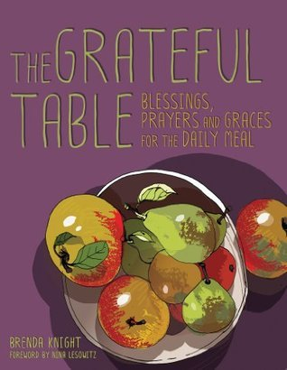 Grateful Table: Blessings, Prayers and Graces for the Daily Meal Brenda Knight