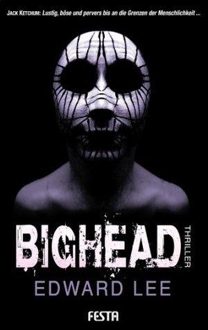 BIGHEAD - Ein brutaler, obszöner Thriller  by  Edward Lee